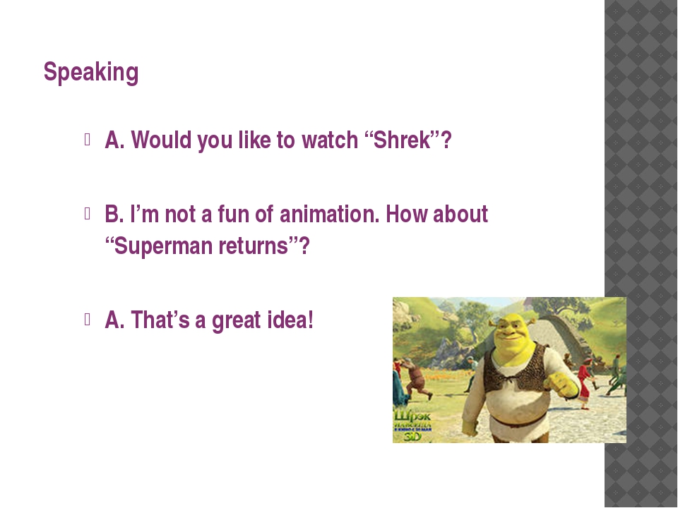 "Speaking A. Would you like to watch ""Shrek""? B. I'm not a fun of animation. H..."