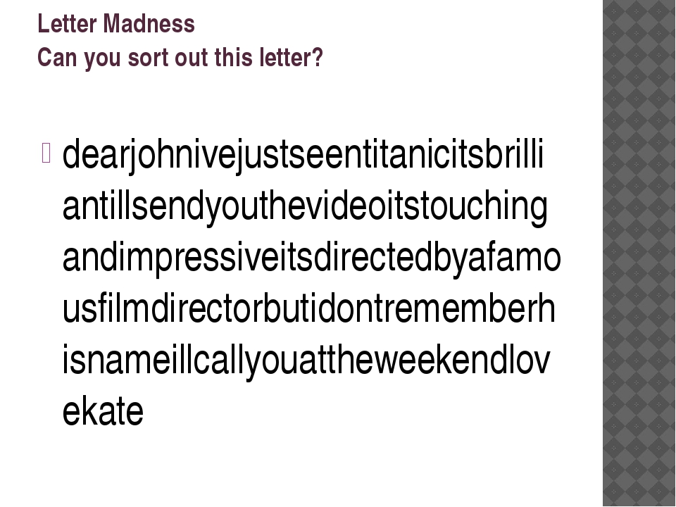 Letter Madness Can you sort out this letter?   dearjohnivejustseentitanicitsb...
