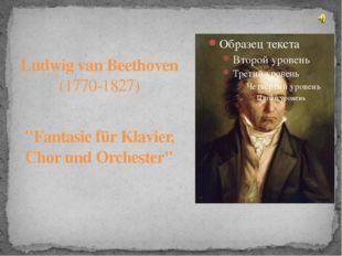 """Ludwig van Beethoven (1770-1827) """"Fantasie für Klavier, Chor und Orchester"""""""