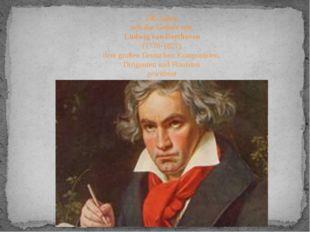 245 Jahre seit der Geburt von Ludwig van Beethoven (1770-1827) dem großen