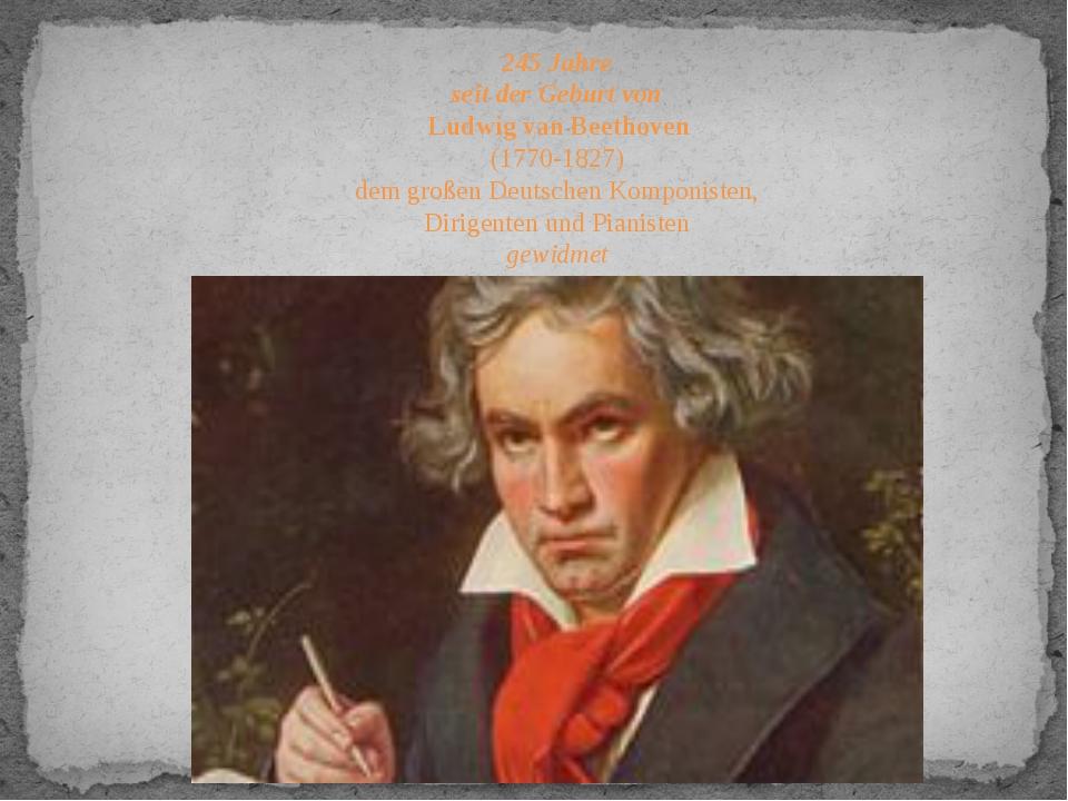 245 Jahre seit der Geburt von Ludwig van Beethoven (1770-1827) dem großen...