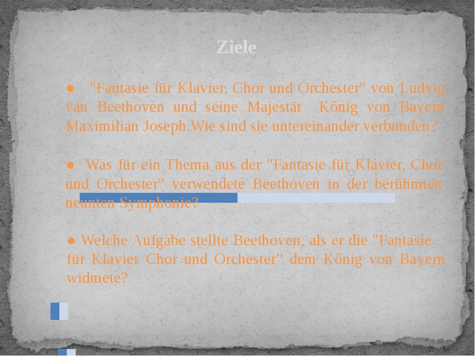"""Ziele ● """"Fantasie für Klavier, Chor und Orchester"""" von Ludvig van Beethoven..."""