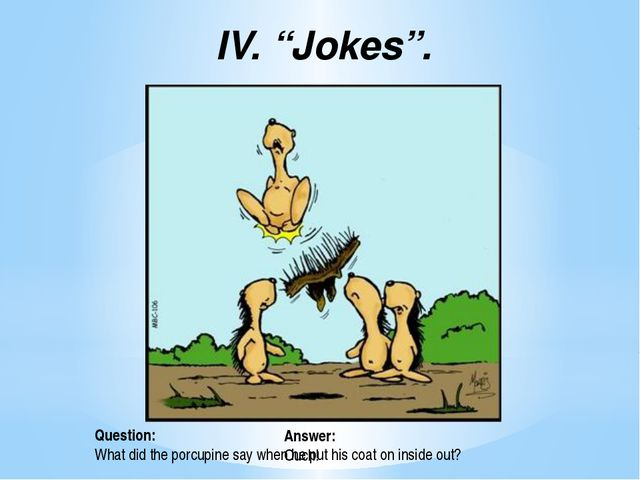 Question: What do you call an elephant at the North Pole? Answer: Lost! IV....