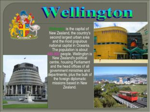 Wellington is the capital of New Zealand, the country's second largest urban