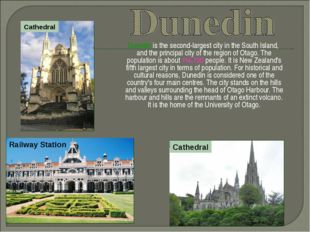 Dunedin is the second-largest city in the South Island, and the principal ci