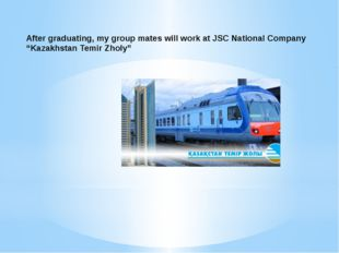 """After graduating, my group mates will work at JSC National Company """"Kazakhsta"""