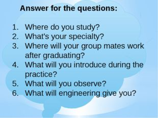 Answer for the questions: Where do you study? What's your specialty? Where w