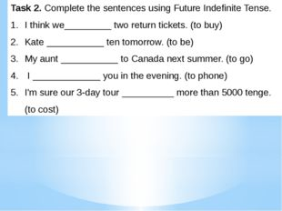 Task 2. Complete the sentences using Future Indefinite Tense. I think we_____