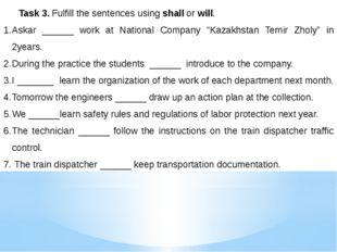 Task 3. Fulfill the sentences using shall or will. Askar ______ work at Nati