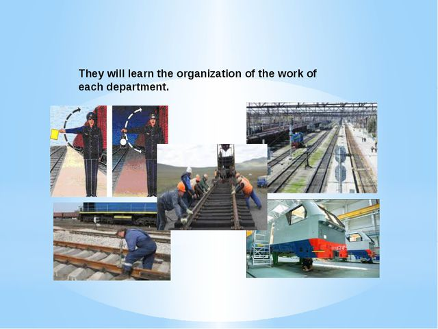 They will learn the organization of the work of each department.