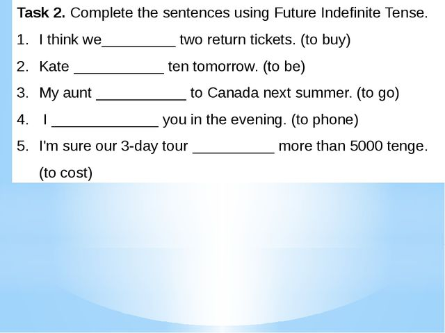 Task 2. Complete the sentences using Future Indefinite Tense. I think we_____...