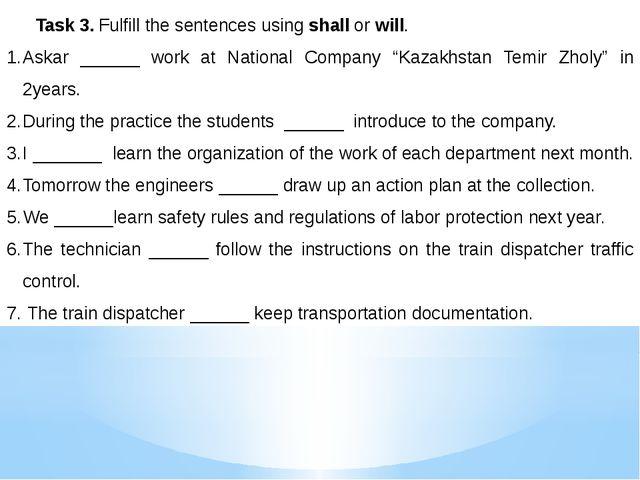 Task 3. Fulfill the sentences using shall or will. Askar ______ work at Nati...