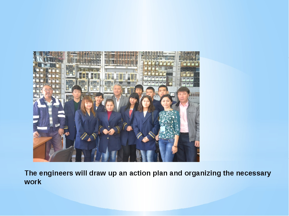The engineers will draw up an action plan and organizing the necessary work