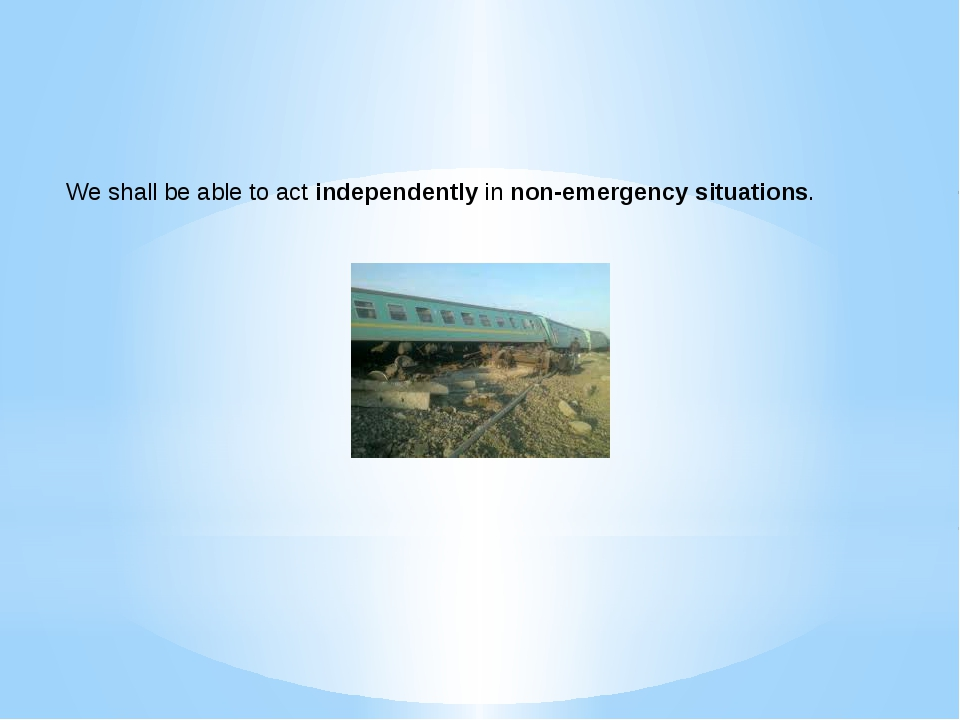 We shall be able to act independently in non-emergency situations.
