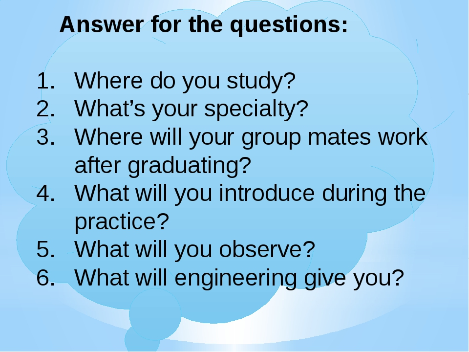 Answer for the questions: Where do you study? What's your specialty? Where w...