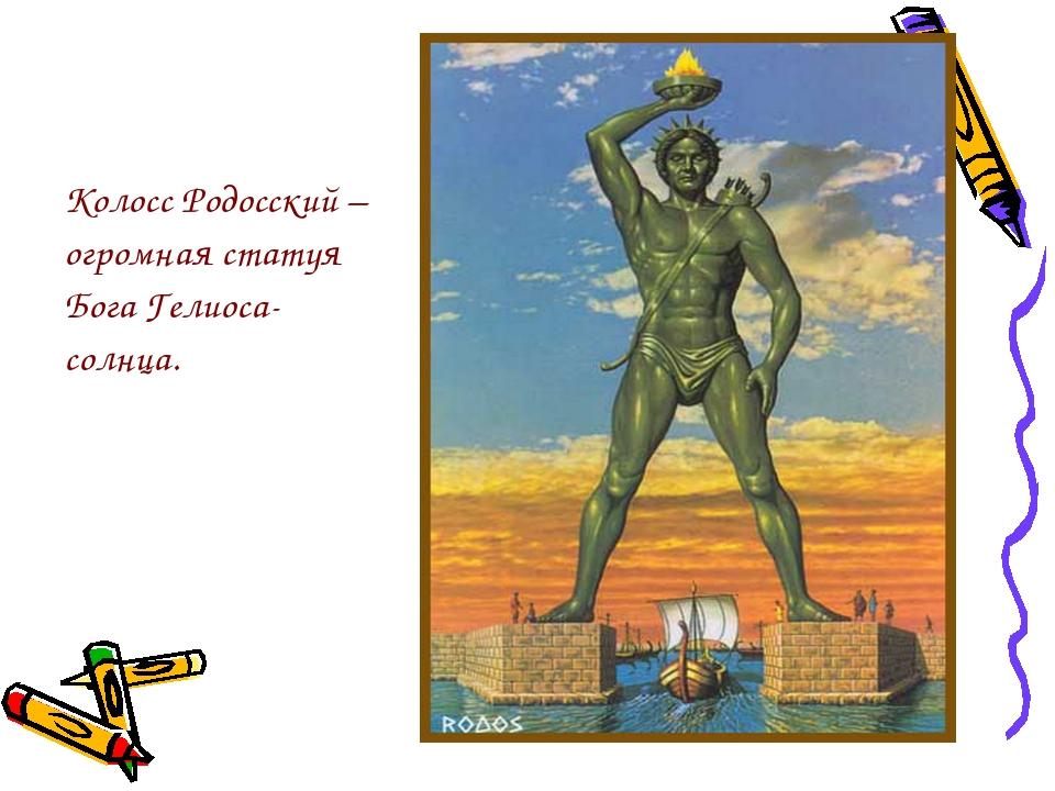 Колосс Родосский – огромная статуя Бога Гелиоса-солнца.