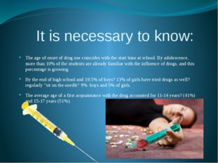 It is necessary to know: The age of onset of drug use coincides with the sta