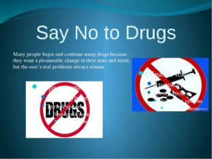 Say No to Drugs Many people begin and continue using drugs because they want