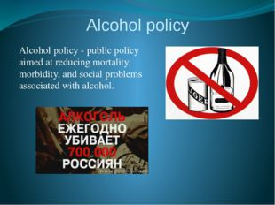 Alcohol policy Alcohol policy - public policy aimed at reducing mortality, mo