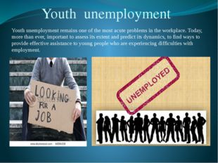 Youth unemployment remains one of the most acute problems in the workplace.
