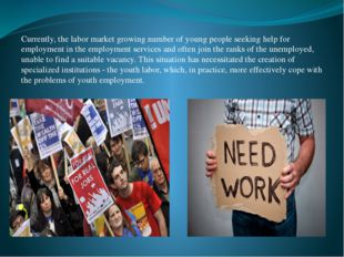 Currently, the labor market growing number of young people seeking help for e