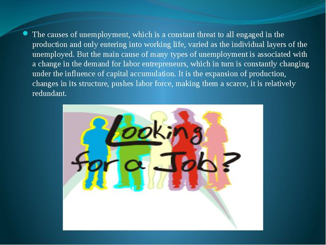 The causes of unemployment, which is a constant threat to all engaged in the...
