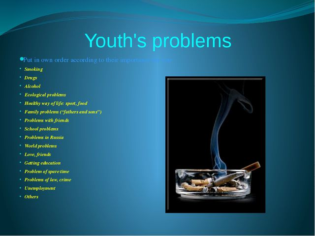Youth's problems Put in own order according to their importance for you Smoki...