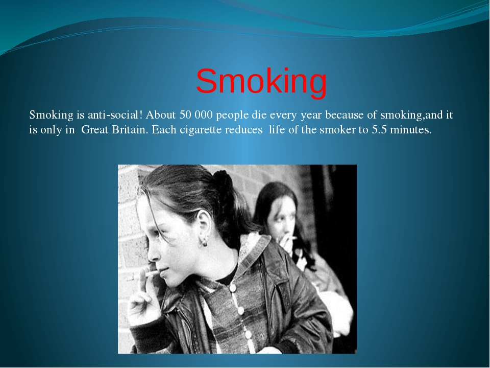Smoking Smoking is anti-social! About 50 000 people die every year because o...