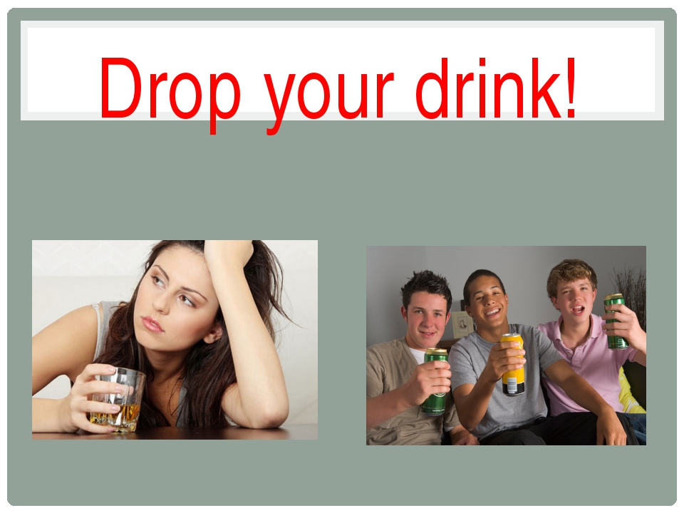 Drop your drink!