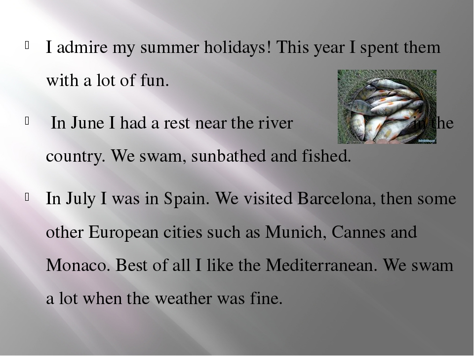 I admire my summer holidays! This year I spent them with a lot of fun. In Ju...
