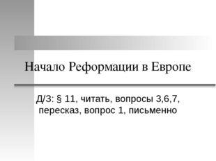 Начало Реформации в Европе Д/З: § 11, читать, вопросы 3,6,7, пересказ, вопрос