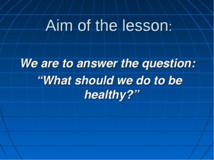 "Aim of the lesson: We are to answer the question: ""What should we do to be he"