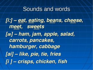 Sounds and words [i:] – eat, eating, beans, cheese, meet, sweets [æ] – ham, j