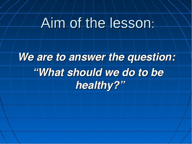 "Aim of the lesson: We are to answer the question: ""What should we do to be he..."