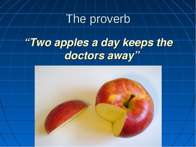 "The proverb ""Two apples a day keeps the doctors away"""