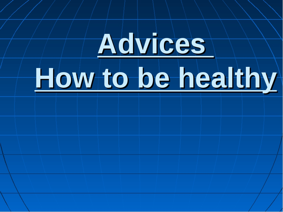 Advices How to be healthy