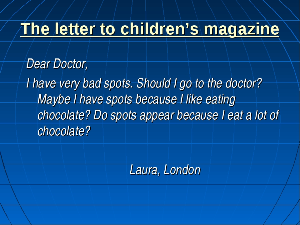 The letter to children's magazine Dear Doctor, I have very bad spots. Should...