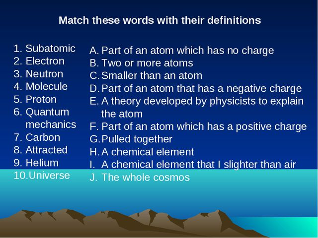Match these words with their definitions Subatomic Electron Neutron Molecule...