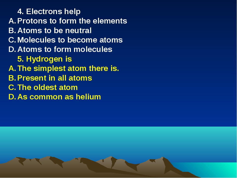4. Electrons help Protons to form the elements Atoms to be neutral Molecules...