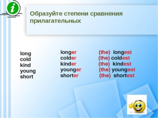 long cold kind young short longer (the) longest colder (the) coldest kinder