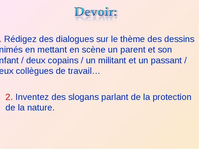 1. Rédigez des dialogues sur le thème des dessins animés en mettant en scène...