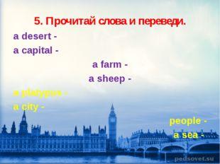 a desert - a capital - a farm - a sheep - a platypus - a city - people - a se