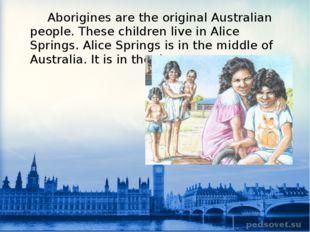 Aborigines are the original Australian people. These children live in Alice