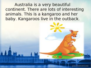 Australia is a very beautiful continent. There are lots of interesting anima