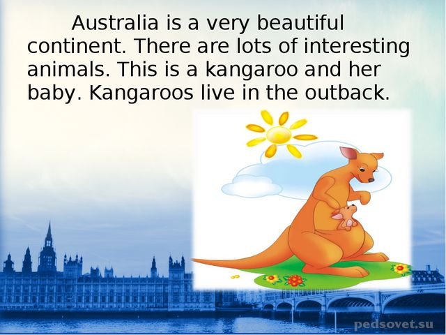 Australia is a very beautiful continent. There are lots of interesting anima...