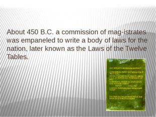 About 450 B.C. a commission of mag­istrates was empaneled to write a body of