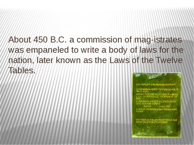 About 450 B.C. a commission of mag­istrates was empaneled to write a body of...