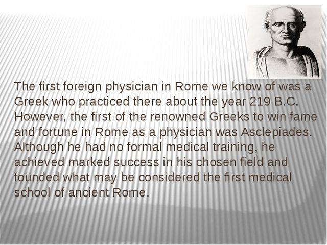 The first foreign physician in Rome we know of was a Greek who practiced the...
