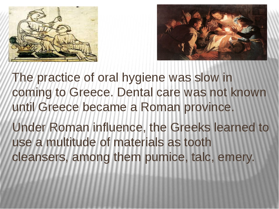The practice of oral hygiene was slow in coming to Greece. Dental care was n...