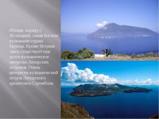 Италия, наряду с Исландией, самая богатая вулканами страна Европы. Кроме Везу